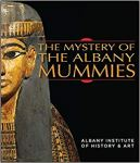 The Mystery of the Albany Mummies (Albany Institute of History and Art)